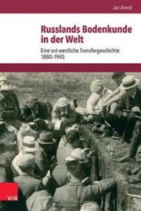 Russlands Bodenkunde in Der Welt: Eine Ost-Westliche Transfergeschichte 1880-1945