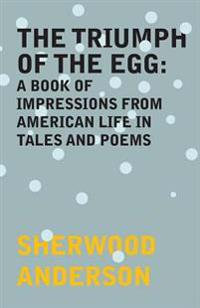 Triumph of the Egg: A Book of Impressions From American Life in Tales and Poems
