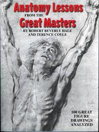 Anatomy Lessons from the Great Masters: 100 Great Figure Drawings Analyzed
