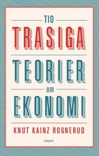 Tio trasiga teorier om ekonomi