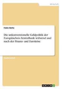 Die Unkonventionelle Geldpolitik Der Europaischen Zentralbank Wahrend Und Nach Der Finanz- Und Eurokrise