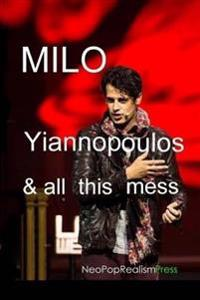 Milo Yiannopoulos and All This Mess