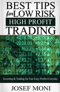 Best Tips for Low Risk High Profit Trading: Investing & Trading for Fast Easy Profits Everyday
