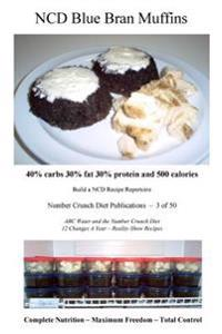 Ncd Blue Bran Muffins: 40% Carbs 30% Fat 30% Protein and 500 Calories