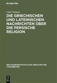 Die Griechischen Und Lateinischen Nachrichten Über Die Persische Religion