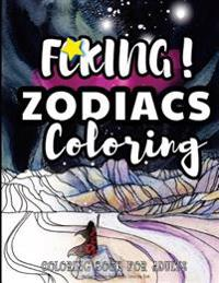 Fcking! Zodiacs Coloring: The Epic Profane Adult Zodiac Colouring Book: Swear Word Finds Sweary Fun Way - Swearword for Stress Relief