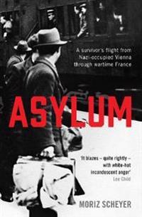 Asylum - a survivors flight from nazi-occupied vienna through wartime franc