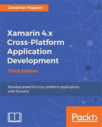 Xamarin 4.x Cross-Platform Application Development