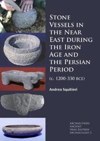 Stone Vessels in the Near East During the Iron Age and the Persian Period: (C. 1200-330 Bce)