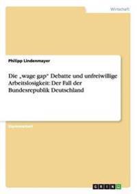 """Die """"Wage Gap Debatte Und Unfreiwillige Arbeitslosigkeit"""