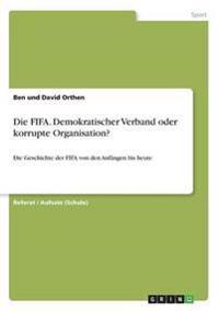 Die Fifa. Demokratischer Verband Oder Korrupte Organisation?