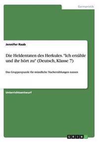 Die Heldentaten Des Herkules. -Ich Erzahle Und Ihr Hort Zu- (Deutsch, Klasse 7)