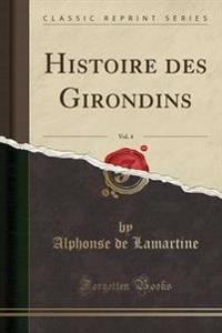 Histoire Des Girondins, Vol. 4 (Classic Reprint)