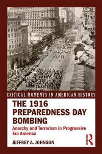 The 1916 Preparedness Day Bombing: Anarchists and Terrorism in Progressive Era America