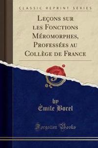Leons Sur Les Fonctions M'Romorphes, Profess'es Au Coll'ge de France (Classic Reprint)