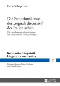 Die Funktionsklasse Der Segnali Discorsivi Des Italienischen: Mit Einer Korpusgestuetzten Analyse Von Praticamente Und Comunque