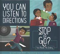 You Can Listen to Directions: Stop or Go?: You Choose the Ending