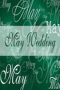 Wedding Journal May Wedding: (Notebook, Diary, Blank Book)