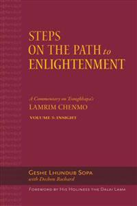 Steps on the Path to Enlightenment: A Commentary on Tsongkhapa's Lamrim Chenmo. Volume 5: Insight