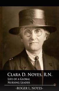 Clara D. Noyes, R.N.: Life of a Global Nursing Leader