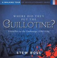 Where Did They Put the Guillotine?-Versailles to the Faubourgs
