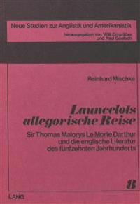 Launcelots Allegorische Reise: Sir Thomas Malorys -Le Morte Darthur- Und Die Englische Literatur Des Fuenfzehnten Jahrhunderts
