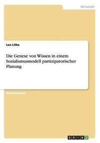 Die Genese Von Wissen in Einem Sozialismusmodell Partizipatorischer Planung