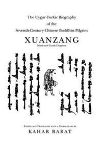 The Uygur-Turkic Biography of the Seventh-Century Chinese Buddhist Pilgrim Xuanzang, Ninth and Tenth Chapters