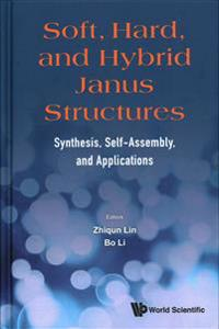 Soft, Hard, And Hybrid Janus Structures: Synthesis, Self-assembly, And Applications