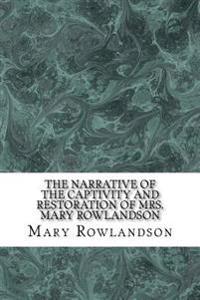 The Narrative of the Captivity and Restoration of Mrs. Mary Rowlandson