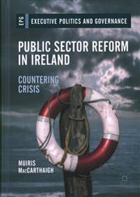 Public Sector Reform in Ireland: Countering Crisis