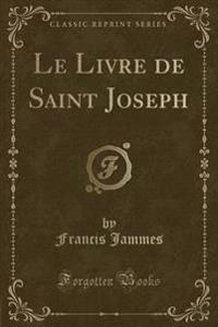 Le Livre de Saint Joseph (Classic Reprint)