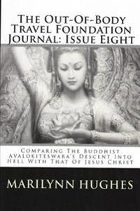 Out-of-Body Travel Foundation Journal: Comparing the Buddhist Avalokiteswara's Descent into Hell with that of Jesus Christ - Issue Eight