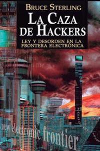 La Caza de Hackers: Ley y Desorden En La Frontera Electronica