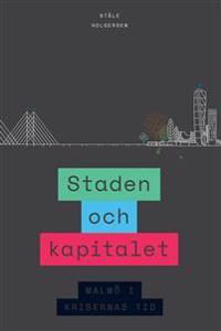 Staden och kapitalet : Malmö i krisernas tid