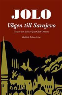 Jolo: Vägen till Sarajevo. Texter om och av Jan Olof Olsson