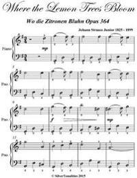 Where the Lemon Trees Bloom Wo Die Zitronen Bluhn Opus 364 - Easy Piano Sheet Music