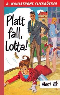 Platt fall, Lotta!