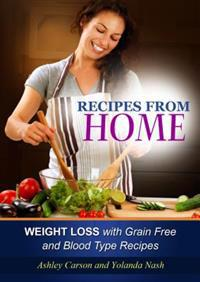 Recipes From Home: Weight Loss with Grain Free and Blood Type Recipes