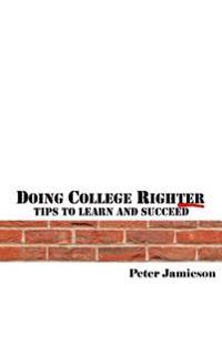 Doing Colllege Righter - A Better Way to Learn and Succeed