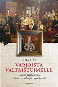 Varjoista valtaistuimelle: Anna Jagellonica ja Itämeren valtapiiri 1500-luvulla