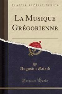 La Musique Gregorienne (Classic Reprint)