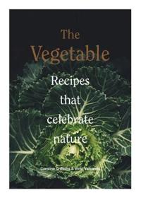 The Vegetable: Recipes That Celebrate Nature