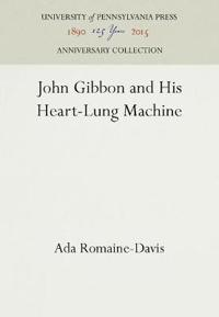 John Gibbon and His Heart-Lung Machine