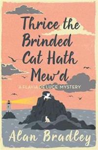 Thrice the brinded cat hath mewd - a flavia de luce mystery book 8