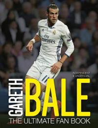 Gareth Bale: The Ultimate Fan Book