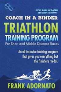 Coach in a Binder Triathlon Training Program Second Edition: Short and Middle Distance Races