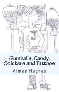 Gumballs, Candy, Stickers and Tattoos
