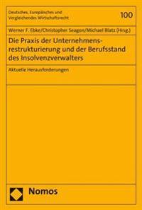 Die Praxis Der Unternehmensrestrukturierung Und Der Berufsstand Des Insolvenzverwalters: Aktuelle Herausforderungen