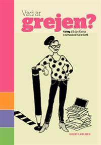 Vad är Grejen? : 4 steg till din första journalistiska artikel